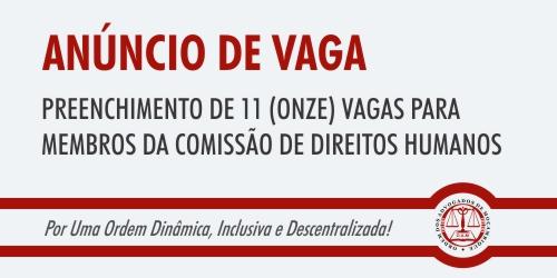ANÚNCIO DE VAGA - Preenchimento de 11 (onze) vagas para Membros da Comissão de Direitos Humanos