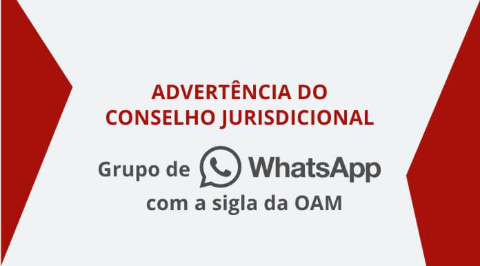 Advertência do Conselho Jurisdicional- Grupo de Whatsapp com a sigla da OAM
